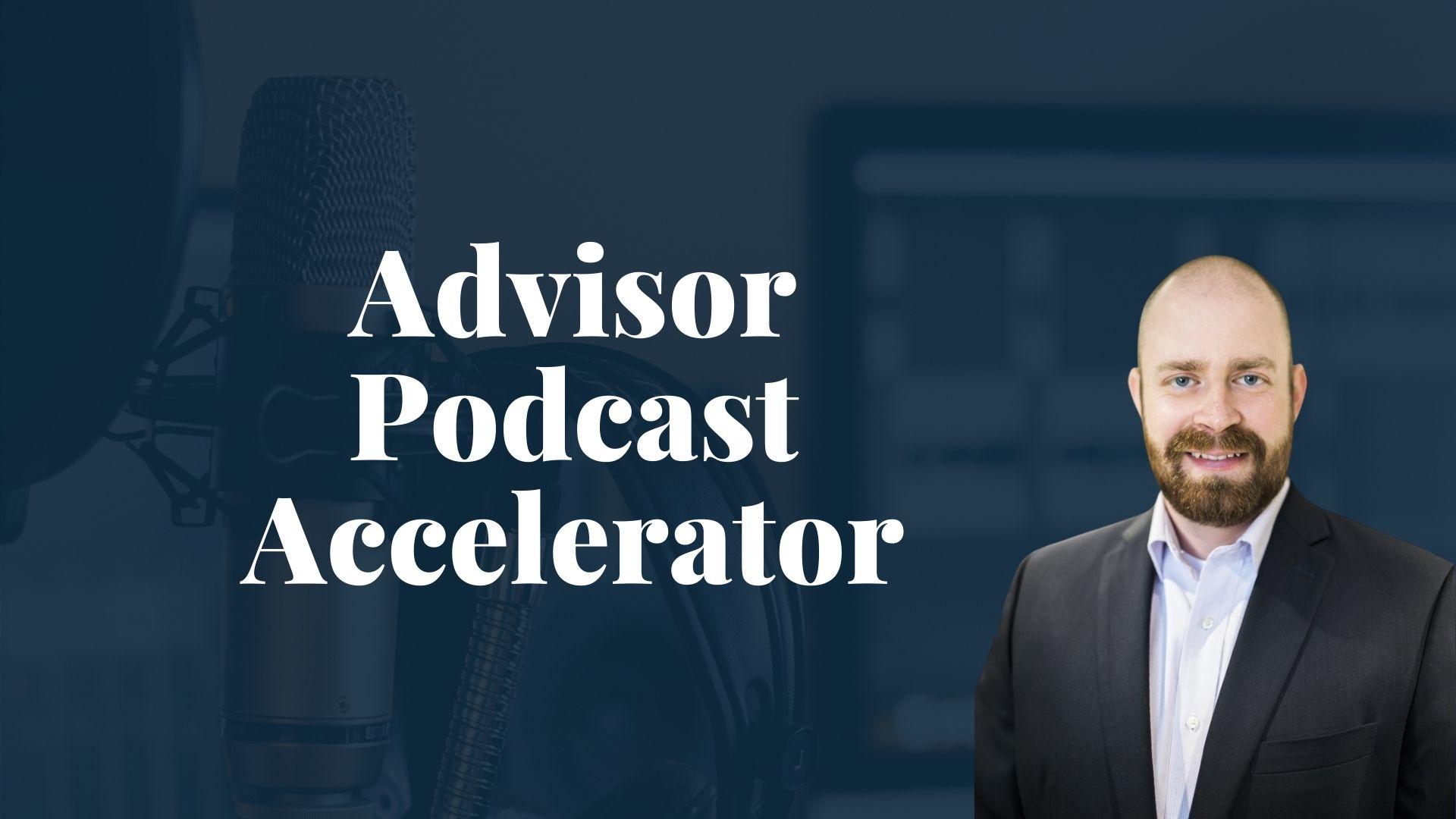 Advisor Podcast Accelerator